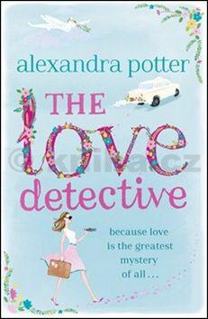 Alexandra Potter: The Love Detective (anglicky) cena od 262 Kč
