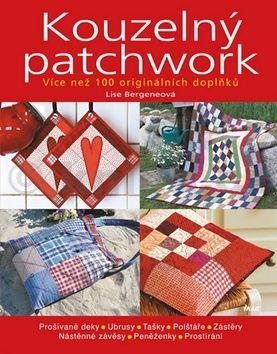 Lise Bergeneová: Kouzelný patchwork - Více než 100 originálních doplňků cena od 223 Kč