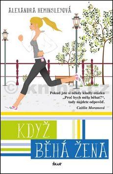 Alexandra Heminsley: Když běhá žena cena od 222 Kč
