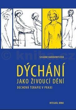 Barknowitzová Susanne: Dýchání jako živoucí dění - Dechová cvičení v praxi cena od 143 Kč