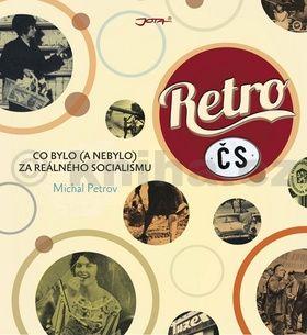 Michal Petrov: Retro ČS - Co bylo (a nebylo) za reálného socialismu cena od 329 Kč