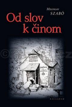 Miloslav Szabó: Od slov k činom cena od 162 Kč
