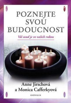 Anne Jirschová, Monica Cafferkyová: Poznejte svou budoucnost. Váš osud je ve vašich rukou cena od 119 Kč