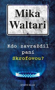 Mika Waltari: Kdo zavraždil paní Skrofovou? cena od 180 Kč