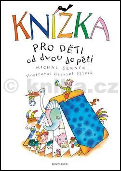 Michal Černík: Knížka pro děti od dvou do pěti cena od 197 Kč
