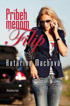 Katarína Machová: Príbeh menom Filip cena od 198 Kč