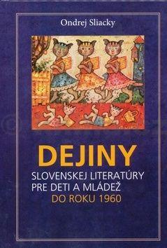 Ondrej Sliacky: Dejiny slovenskej literatúry pre deti a mládež do roku 1960 cena od 320 Kč