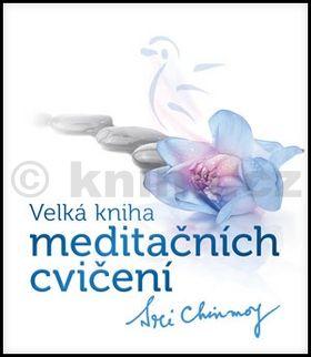 Sri Chinmoy: Velká kniha meditačních cvičení cena od 194 Kč