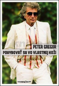 Peter Gregor: Pohybovať sa vo vlastnej koži cena od 210 Kč