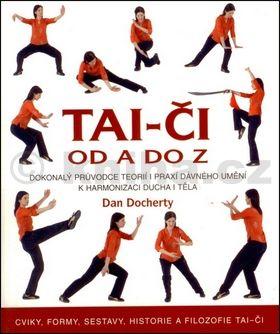 Docherty Dan: Tai-či od A do Z - Dokonalý průvodce teorií i praxí dávného umění k harmonizaci ducha i těla cena od 249 Kč
