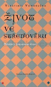 Vlastimil Vondruška: Život ve středověku cena od 234 Kč