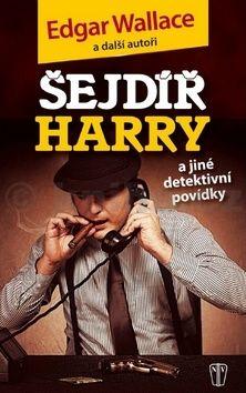 Edgar Wallace: Šejdíř Harry a jiné detektivní povídky cena od 58 Kč