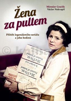 Miroslav Graclík, Václav Nekvapil: Žena za pultem - Příběh legendárního seriálu a jeho hrdinů cena od 254 Kč
