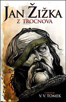 Tomek Václav Vladivoj: Jan Žižka z Trocnova cena od 168 Kč