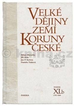 Milan Hlavačka, Jiří Kaše, Jan P. Kučera, Daniela Tinková: Velké dějiny zemí Koruny české XI.b cena od 486 Kč