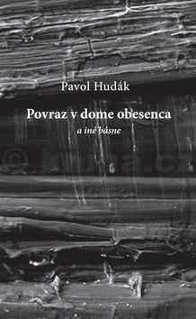 Pavol Hudák: Povraz v dome obesenca a iné básne cena od 173 Kč