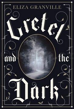 Eliza Granville: Gretel and the Dark (anglicky) cena od 364 Kč