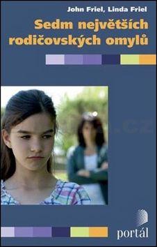 John Friel, Linda Friel: Sedm největších rodičovských omylů cena od 213 Kč
