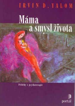 Irvin D. Yalom: Máma a smysl života cena od 250 Kč