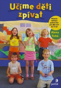Alena Tichá: Učíme děti zpívat cena od 157 Kč