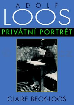 Claire Beck-Loos: Adolf Loos - Privátní portrét cena od 154 Kč