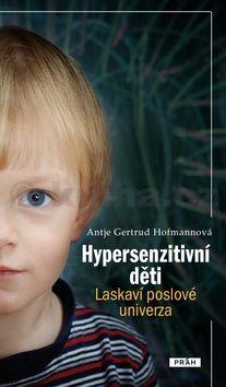 Hofmannová Antje G.: Hypersenzitivní děti - Laskaví poslové univerza cena od 199 Kč