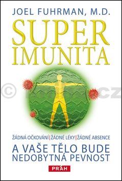 Fuhrman Joel M. D.: Superimunita a vaše tělo bude nedobytná pevnost cena od 239 Kč
