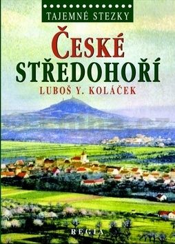 Luboš Y. Koláček: Tajemné stezky - České středohoří cena od 174 Kč
