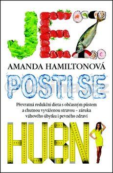 Amanda Hamiltonová: Jez, posti se, hubni - Převratná redukční dieta s občasným půstem a chutnou vyváženou stravou - záruka váhového úbytku i pevného zdraví cena od 145 Kč