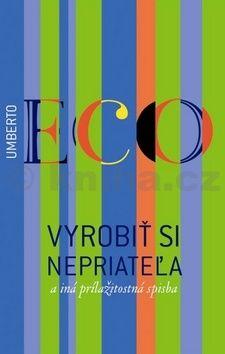 Umberto Eco: Vyrobiť si nepriateľa a iná príležitostná spisba cena od 412 Kč