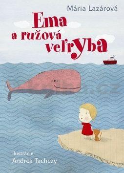 Mária Lazárová: Ema a ružová veľryba cena od 231 Kč