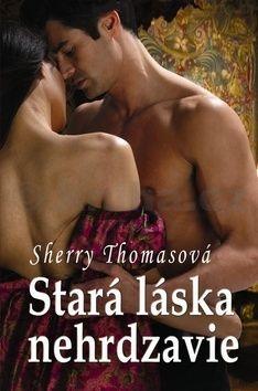Sherry Thomas: Stará láska nehrdzavie cena od 123 Kč