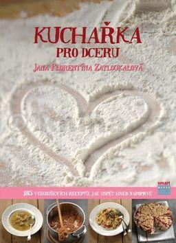 Zatloukalová Jana F.: Kuchařka pro dceru cena od 399 Kč