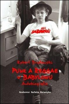 Robert Brylewski, Rafal Ksiezyk: Punk a reggae v Babylonu cena od 159 Kč