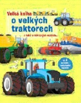 Velká kniha o velkých traktorech a také o některých malých cena od 171 Kč