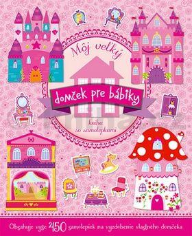 M˘j veżký domček pre bábiky Kniha so samolepkami cena od 149 Kč