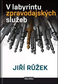 Růžek Jiří: V labyrintu zpravodajských služeb cena od 229 Kč