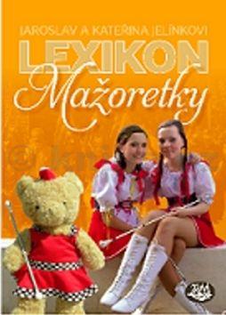 Jaroslav Jelínek, Kateřina Jelínková: Lexikon mažoretky cena od 80 Kč