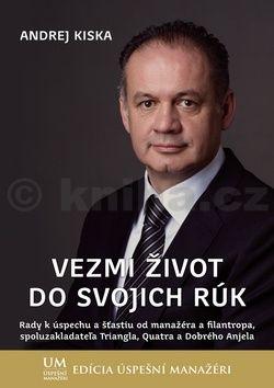 Andrej Kiska: Vezmi život do svojich rúk cena od 292 Kč