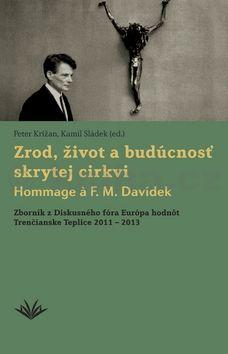 Peter Križan, Kamil Sládek: Zrod, život a budúcnosť skrytej cirkvi Hommage a F. M. Davídek cena od 172 Kč