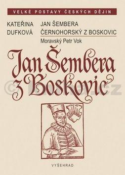 Kateřina Dufková: Jan Šembera Černohorský z Boskovic cena od 180 Kč