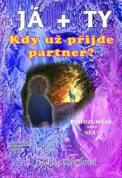 Zdenka Blechová: JÁ + TY - Kdy už přijde partner cena od 261 Kč
