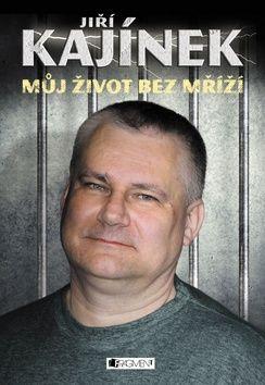 Kajínek Jiří: Jiří Kajínek - Můj život bez mříží cena od 210 Kč