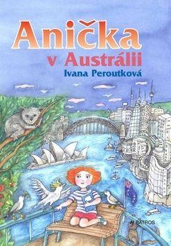 Ivana Peroutková, Eva Mastníková: Anička v Austrálii cena od 112 Kč