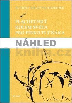 Rudolf Krautschneider: Plachetnicí kolem světa pro pírko tučňáka cena od 217 Kč