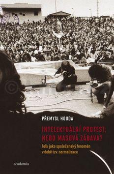 Houda Přemysl: Intelektuální protest nebo masová zábava? Folk jako společenský fenomén v době tzv. normalizace cena od 165 Kč