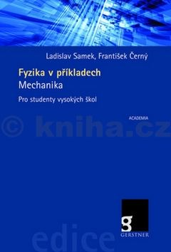 František Černý, Samek Ladislav: Fyzika v příkladech - Mechanika pro studenty vysokých ško cena od 253 Kč