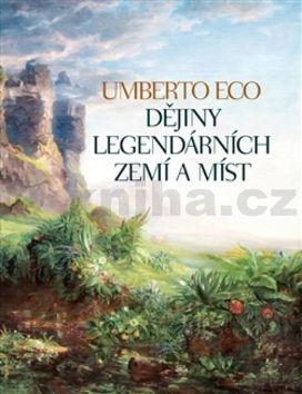 Umberto Eco: Dějiny legendárních zemí a míst cena od 684 Kč