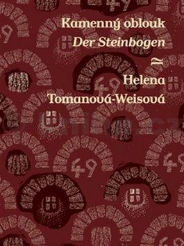 Helena Tomanová-Weisová: Kamenný oblouk/Der Steinbogen cena od 95 Kč