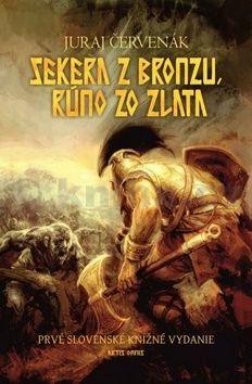Juraj Červenák: Sekera z bronzu, rúno zo zlata cena od 231 Kč